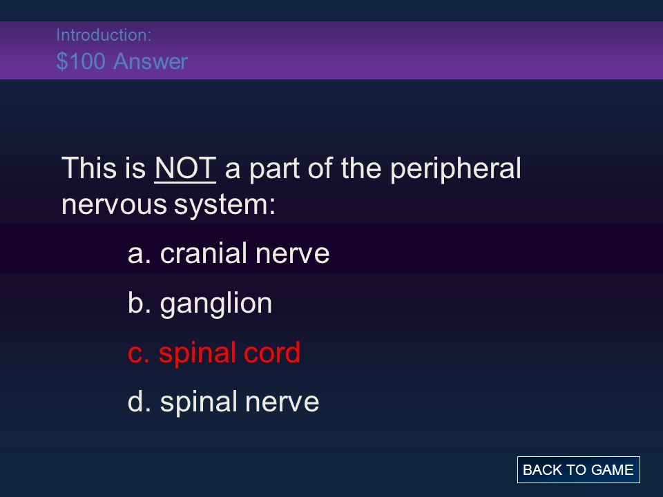 Introduction: $100 Answer This is NOT a part of the peripheral nervous system: a.