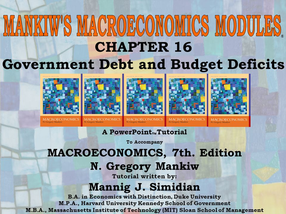 Chapter Sixteen1 CHAPTER 16 Government Debt and Budget Deficits ® A PowerPoint  Tutorial To Accompany MACROECONOMICS, 7th.