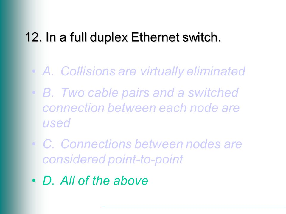 12. In a full duplex Ethernet switch.