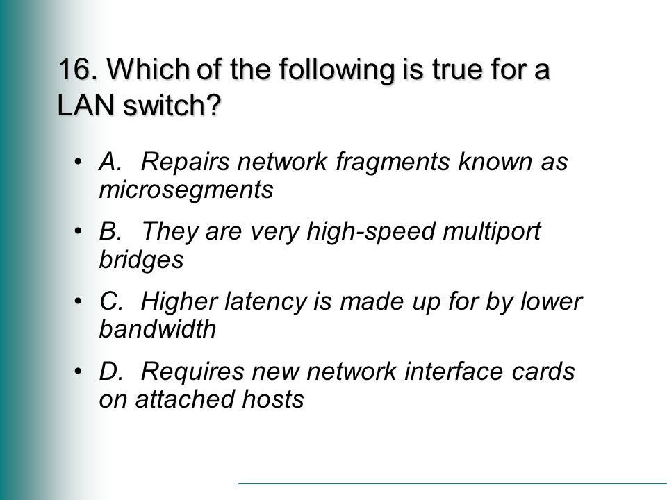 16. Which of the following is true for a LAN switch.