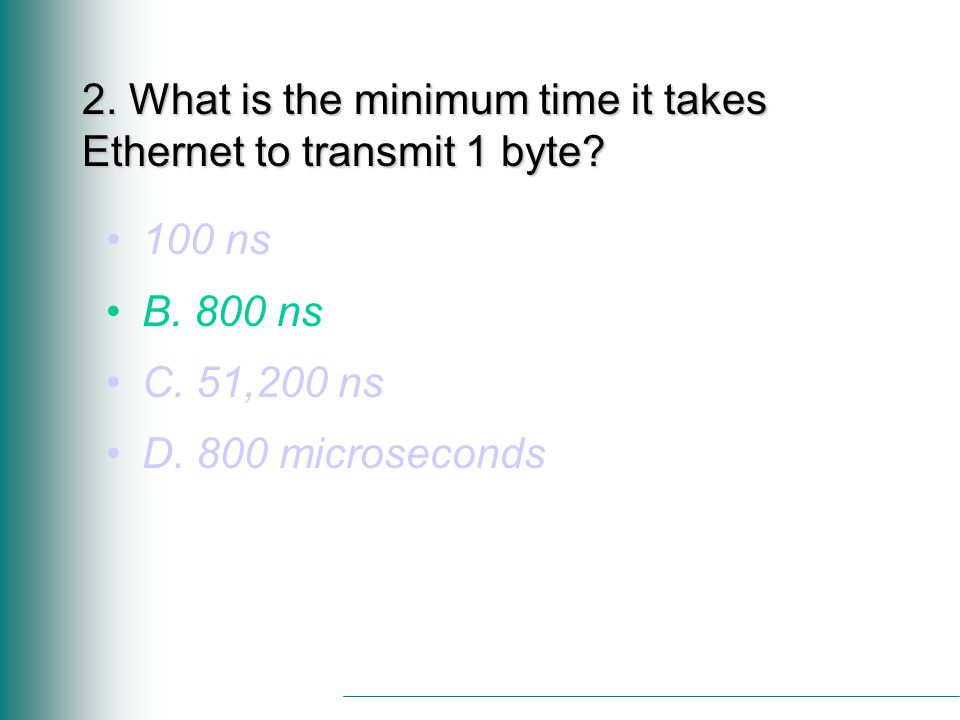 2. What is the minimum time it takes Ethernet to transmit 1 byte.