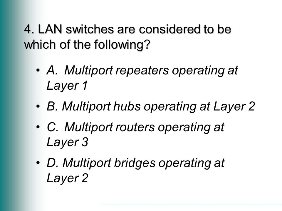 4. LAN switches are considered to be which of the following.