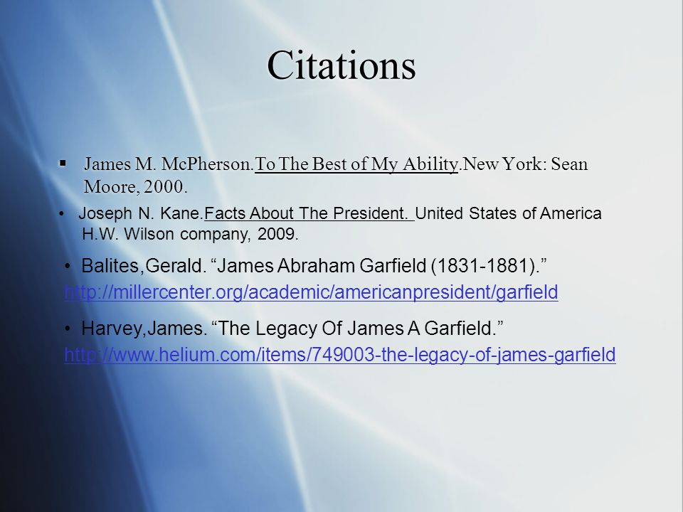 "Citations  James M. McPherson.To The Best of My Ability.New York: Sean Moore, 2000. Balites,Gerald. ""James Abraham Garfield (1831-1881)."" http://mill"
