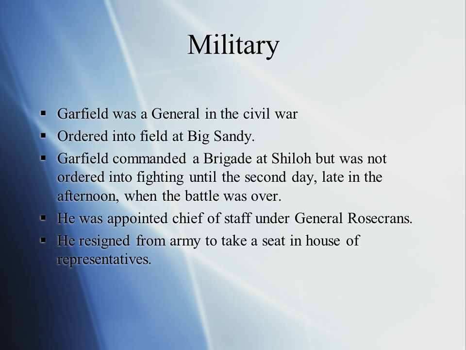 Military  Garfield was a General in the civil war  Ordered into field at Big Sandy.