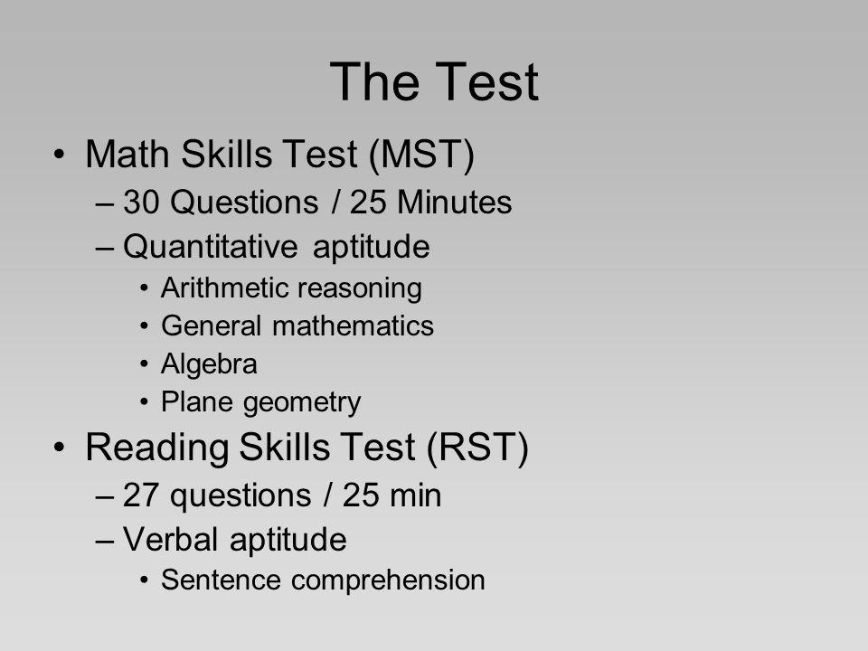 The Test Math Skills Test (MST) –30 Questions / 25 Minutes –Quantitative aptitude Arithmetic reasoning General mathematics Algebra Plane geometry Read