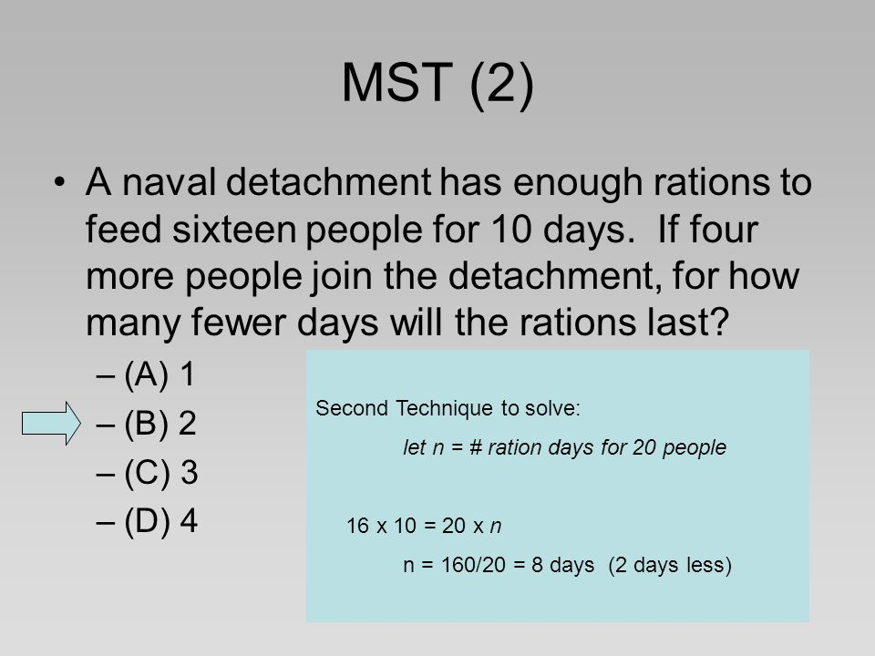MST (2) A naval detachment has enough rations to feed sixteen people for 10 days. If four more people join the detachment, for how many fewer days wil