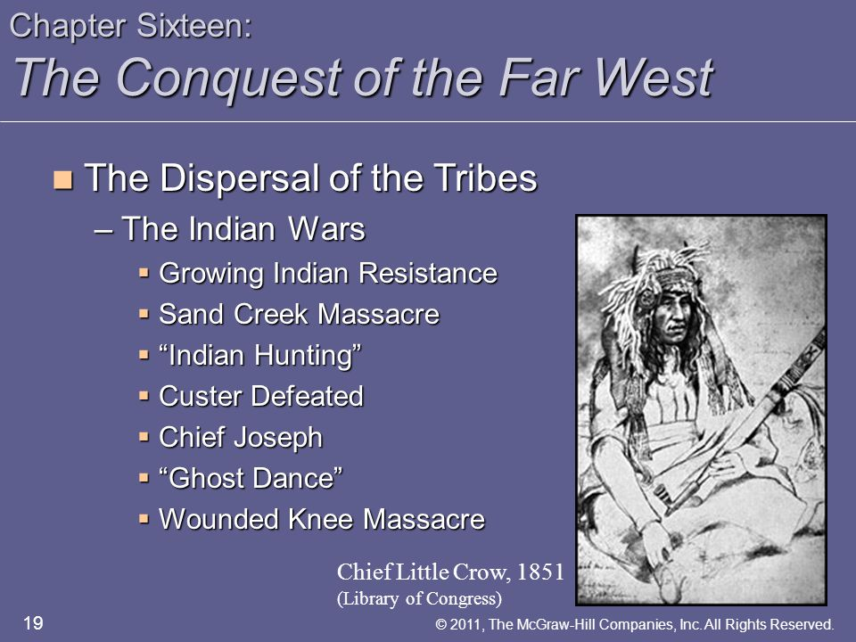 Chapter Sixteen: The Conquest of the Far West The Dispersal of the Tribes The Dispersal of the Tribes –The Indian Wars  Growing Indian Resistance  S