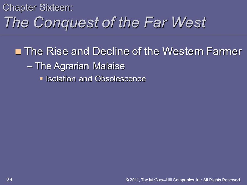 Chapter Sixteen: The Conquest of the Far West The Rise and Decline of the Western Farmer The Rise and Decline of the Western Farmer –The Agrarian Mala