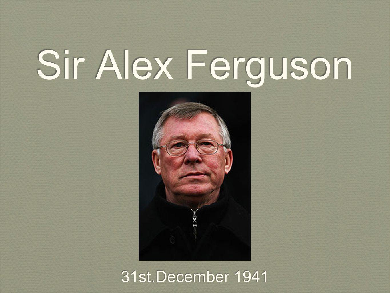 Sir Alex Ferguson 31st.December 1941