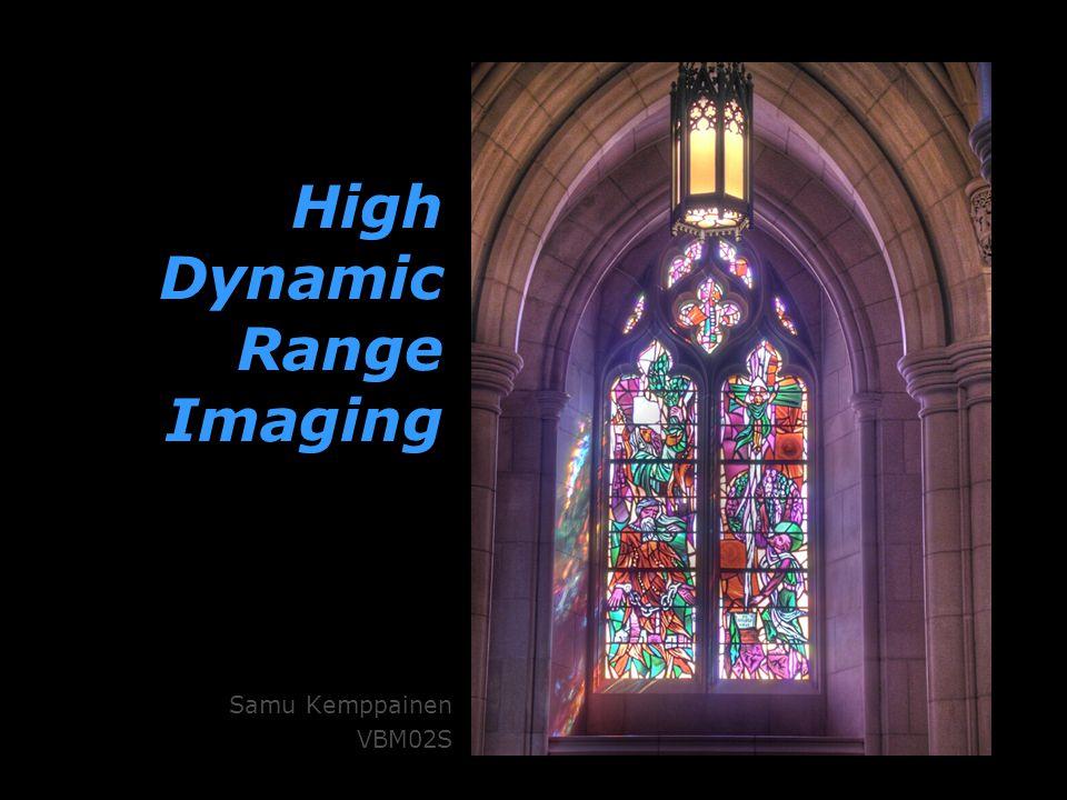 High Dynamic Range Imaging Samu Kemppainen VBM02S