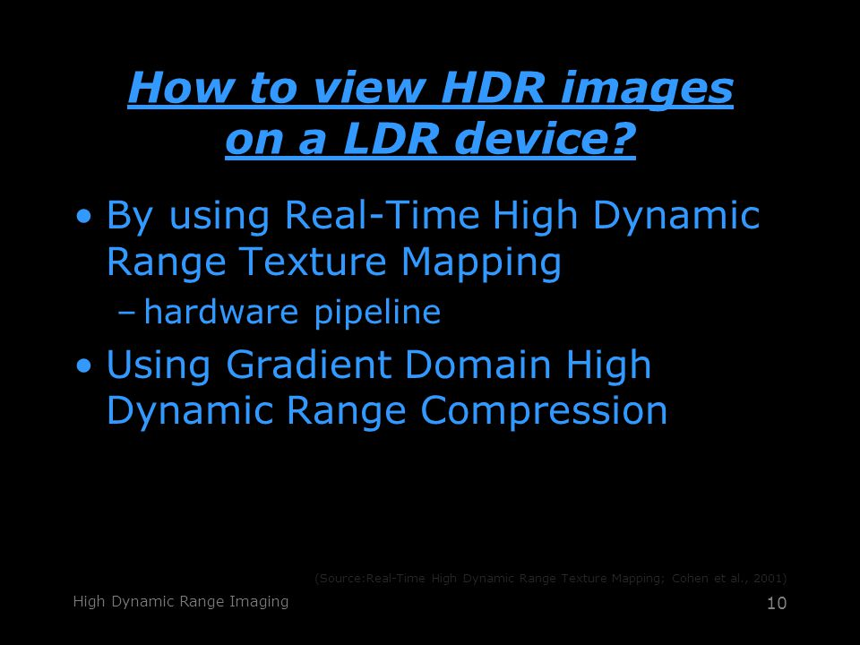 High Dynamic Range Imaging 10 How to view HDR images on a LDR device.