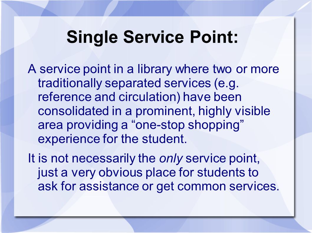Single Service Point: A service point in a library where two or more traditionally separated services (e.g.