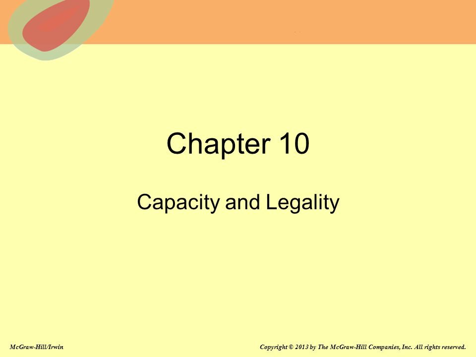 McGraw-Hill/Irwin Copyright © 2013 by The McGraw-Hill Companies, Inc. All rights reserved. Chapter 10 Capacity and Legality