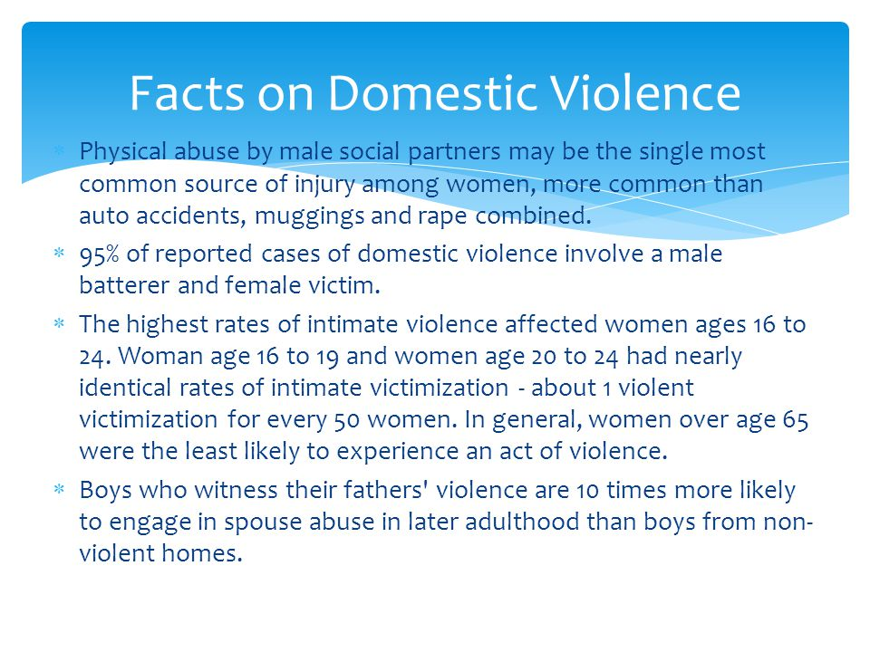  Physical abuse by male social partners may be the single most common source of injury among women, more common than auto accidents, muggings and rape combined.