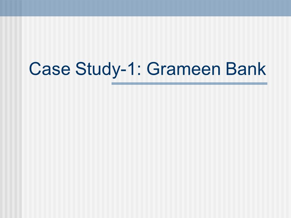 Case Study-1: Grameen Bank