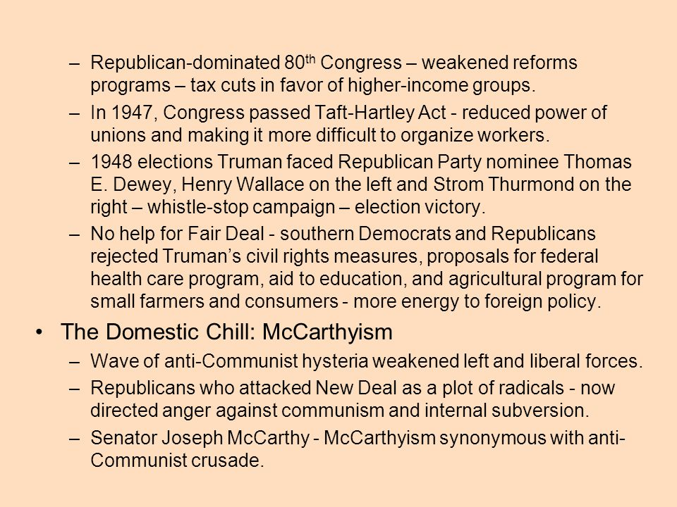 –Republican-dominated 80 th Congress – weakened reforms programs – tax cuts in favor of higher-income groups. –In 1947, Congress passed Taft-Hartley A