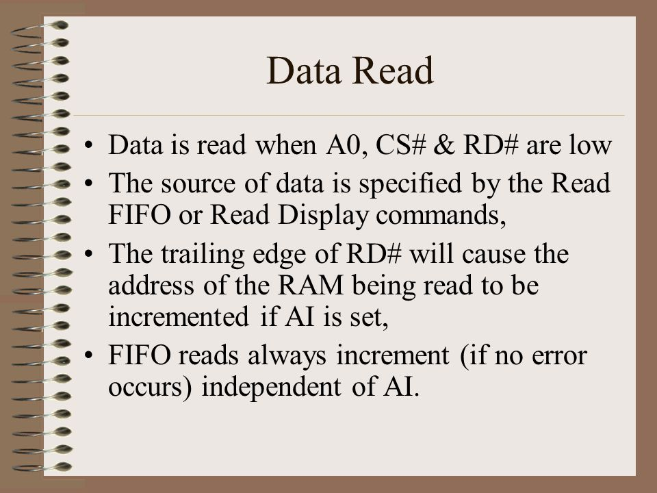 Data Read Data is read when A0, CS# & RD# are low The source of data is specified by the Read FIFO or Read Display commands, The trailing edge of RD#