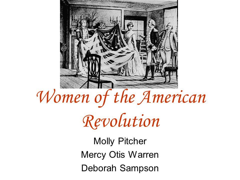 Women of the American Revolution Molly Pitcher Mercy Otis Warren Deborah Sampson