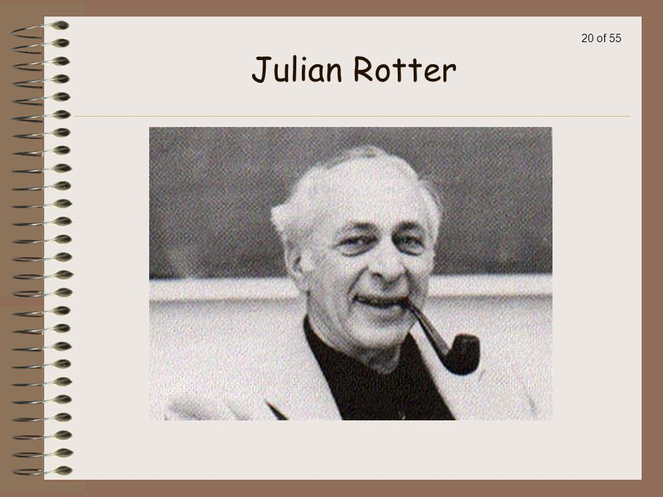 19 of 55 Julian Rotter: American psychologist, began as a Freudian! His personality theory combines learning principles, modeling, cognition, and the