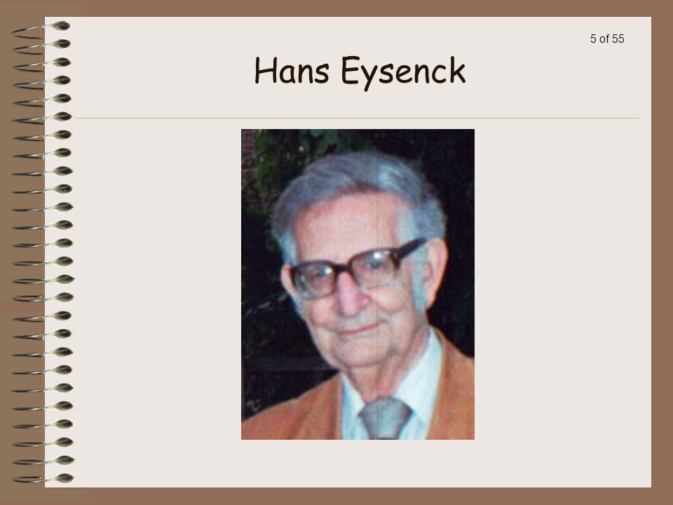 4 of 55 Eysenck's Three Factor Theory Hans Eysenck, English psychologist, believed that there are three fundamental factors in personality: Introversi