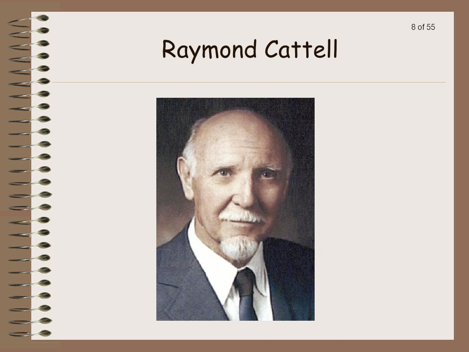 7 of 55 Raymond Cattell: from Devon, England, believed that there were two basic categories of traits: Surface Traits: Features that make up the visib