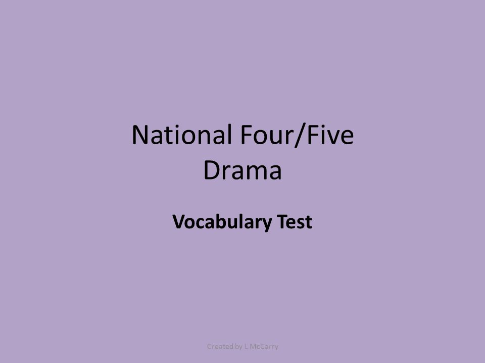 National Four/Five Drama Vocabulary Test Created by L McCarry