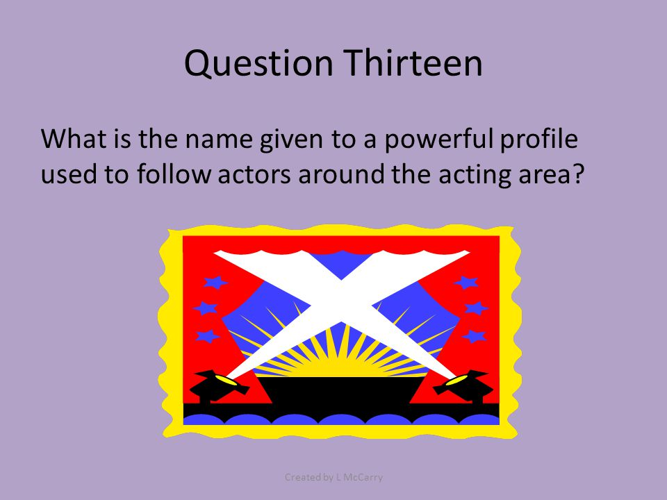 Question Thirteen What is the name given to a powerful profile used to follow actors around the acting area.