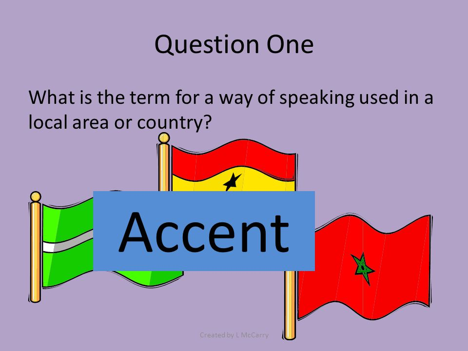 Question One What is the term for a way of speaking used in a local area or country.