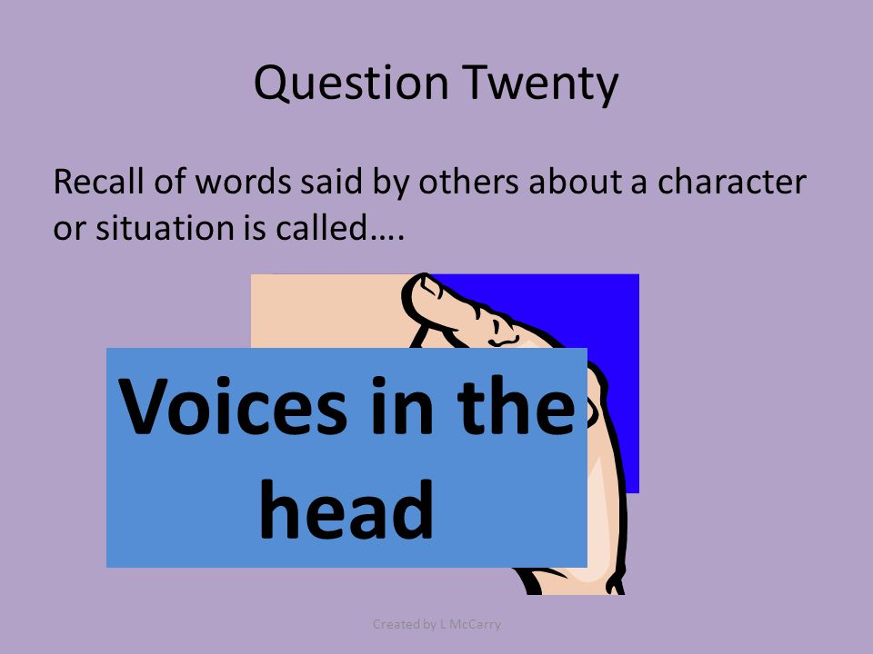 Question Twenty Recall of words said by others about a character or situation is called….