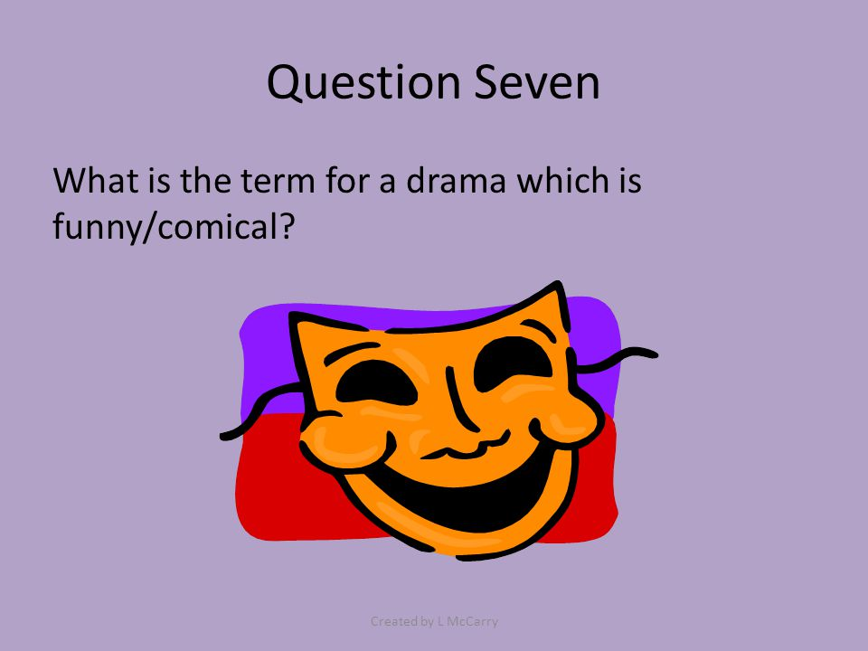 Question Eighteen What is the term for the written or spoken advice on how to act a drama.