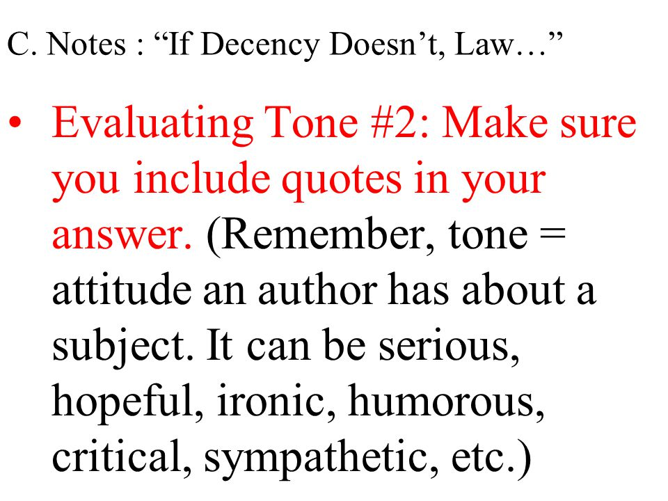 """C. Notes : """"If Decency Doesn't, Law…"""" Evaluating Tone #2: Make sure you include quotes in your answer. (Remember, tone = attitude an author has about"""