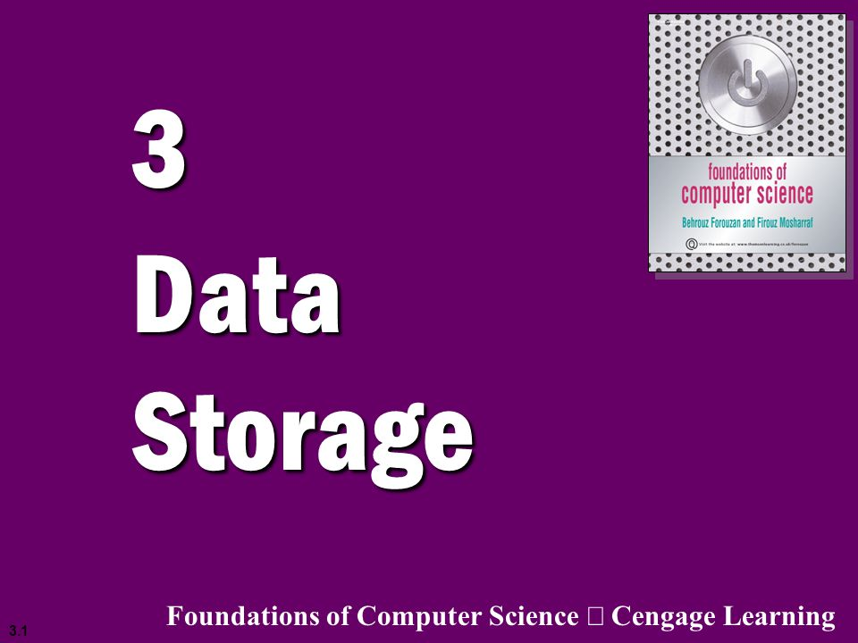 3.1 3 Data Storage Foundations of Computer Science  Cengage Learning