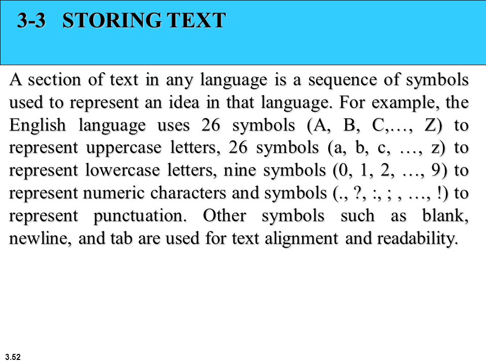 3.52 3-3 STORING TEXT A section of text in any language is a sequence of symbols used to represent an idea in that language.