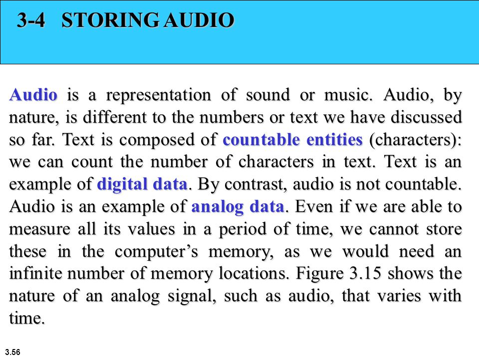 3.56 3-4 STORING AUDIO Audio is a representation of sound or music.