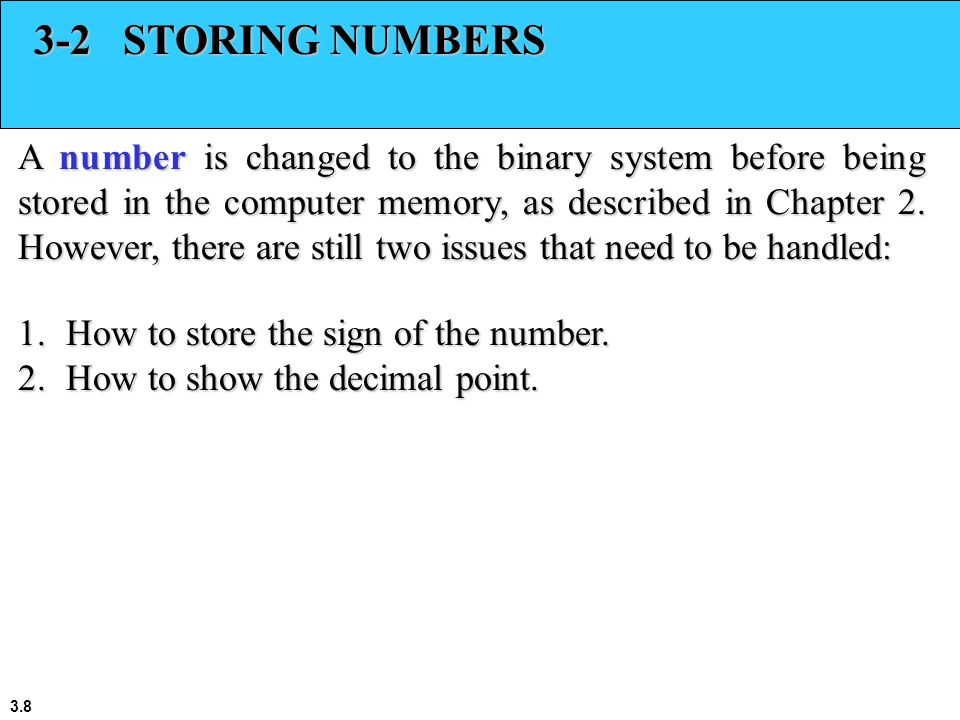 3.8 3-2 STORING NUMBERS A number is changed to the binary system before being stored in the computer memory, as described in Chapter 2.