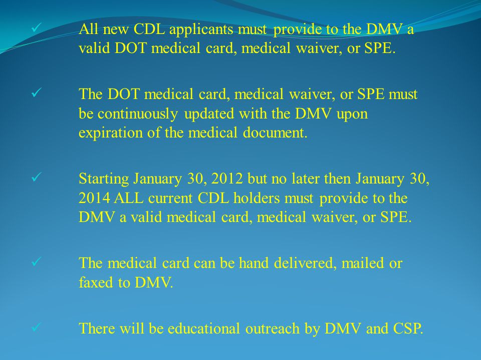 All new CDL applicants must provide to the DMV a valid DOT medical card, medical waiver, or SPE.