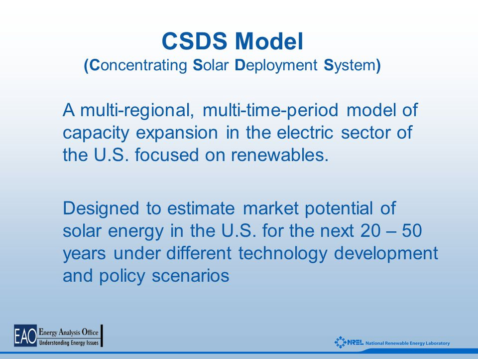 CSDS Model (Concentrating Solar Deployment System) A multi-regional, multi-time-period model of capacity expansion in the electric sector of the U.S.