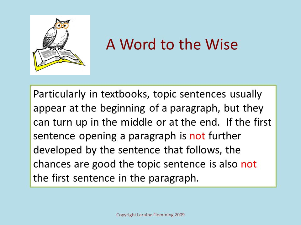 Copyright Laraine Flemming 2009 4.3 Spotting Topic Sentences That's the topic sentence because it's one of the most general sentences in the paragraph