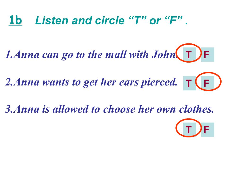 Listen and circle T or F . 1b 1.Anna can go to the mall with John.