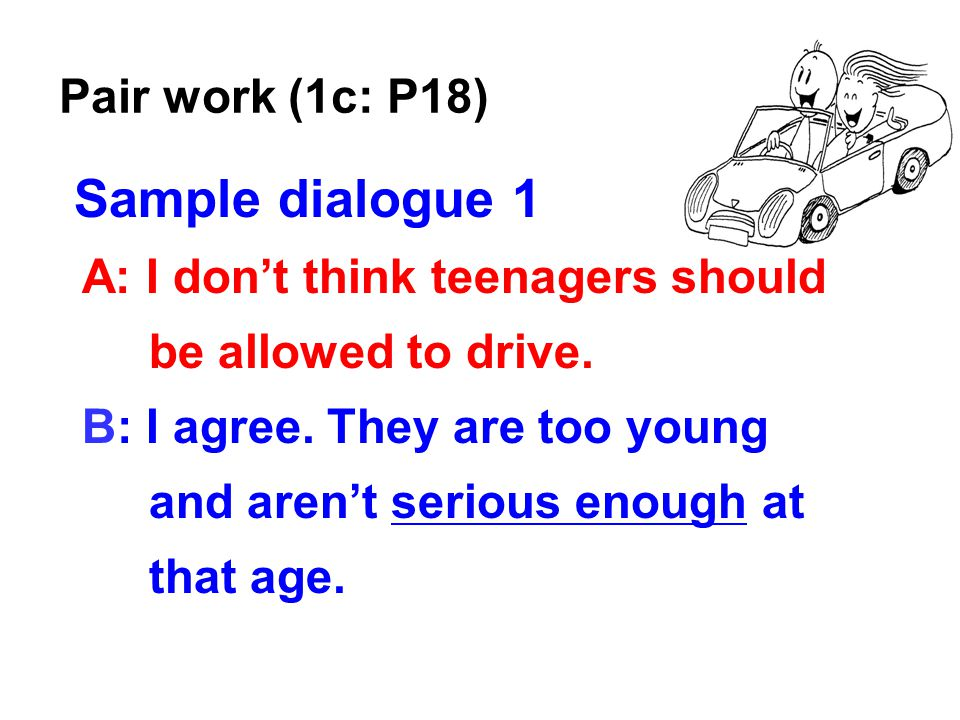 Sample dialogue 2 A: I think sixteen-year-olds should be allowed to get their ears pierced.