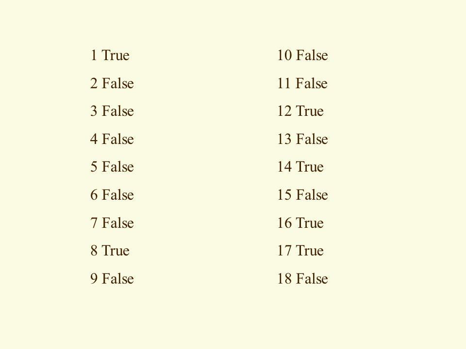 1 True 10 False 2 False11 False 3 False12 True 4 False13 False 5 False14 True 6 False15 False 7 False16 True 8 True17 True 9 False18 False