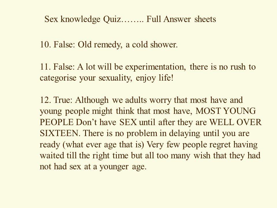 10.False: Old remedy, a cold shower. 11.