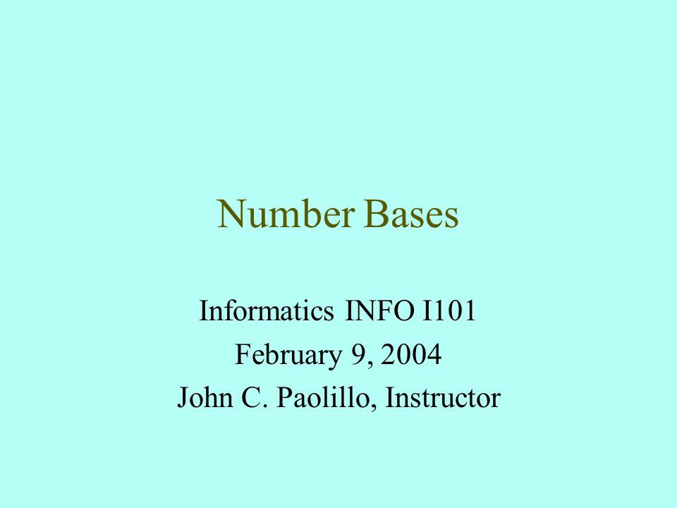 Number Bases Informatics INFO I101 February 9, 2004 John C. Paolillo, Instructor