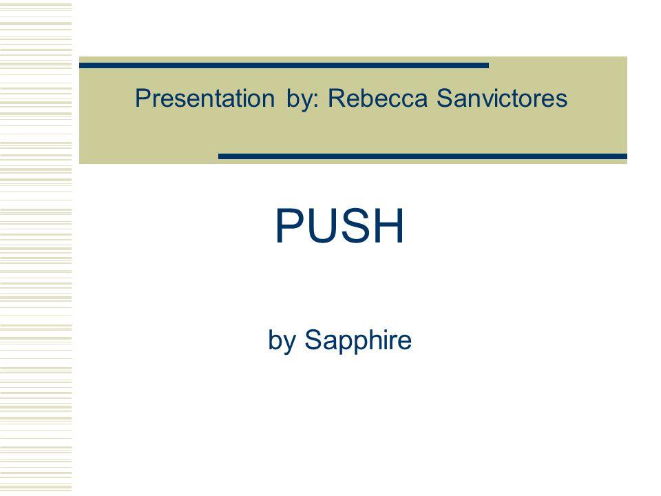 Presentation by: Rebecca Sanvictores PUSH by Sapphire