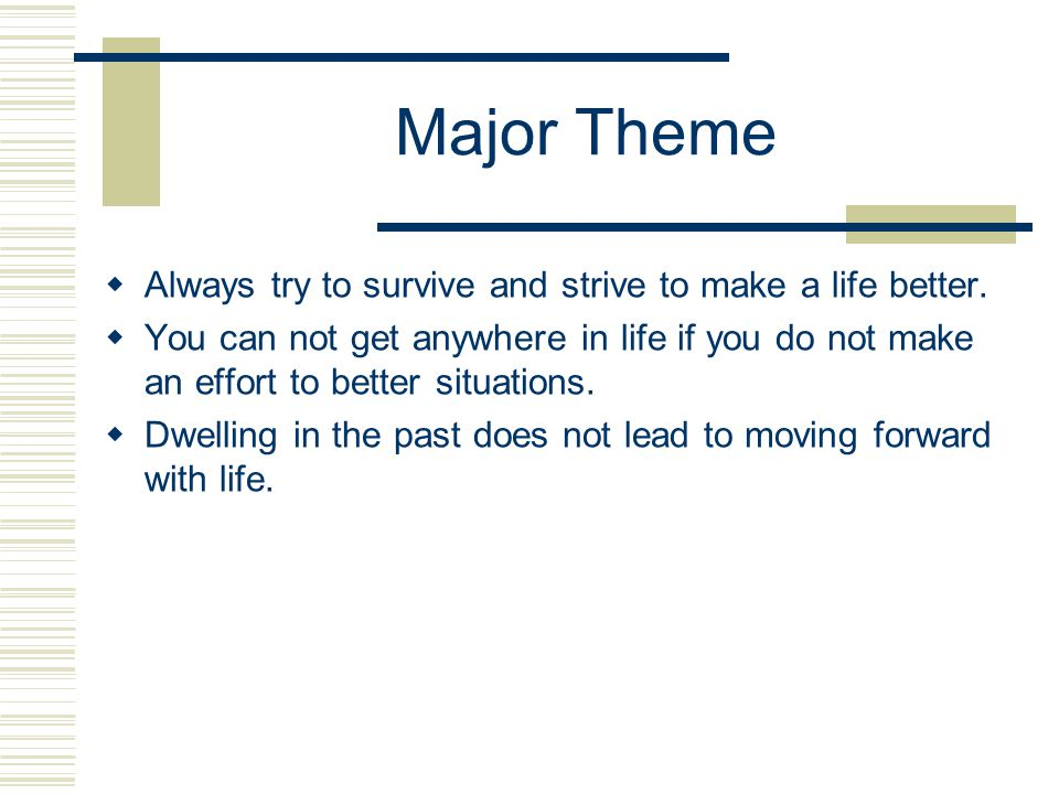 Major Theme  Always try to survive and strive to make a life better.