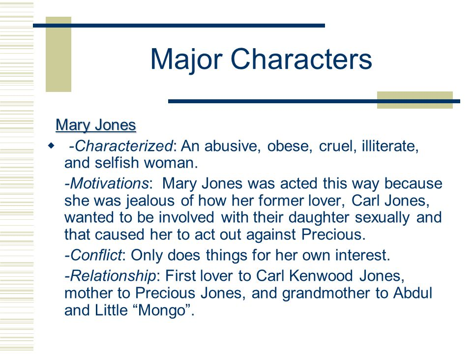 Major Characters Mary Jones Mary Jones  -Characterized: An abusive, obese, cruel, illiterate, and selfish woman.