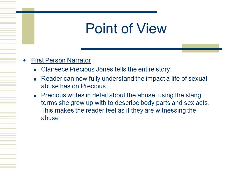 Point of View  First Person Narrator Claireece Precious Jones tells the entire story.