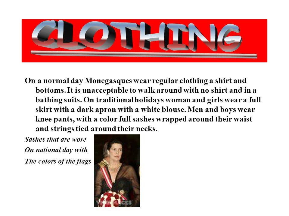 On a normal day Monegasques wear regular clothing a shirt and bottoms.