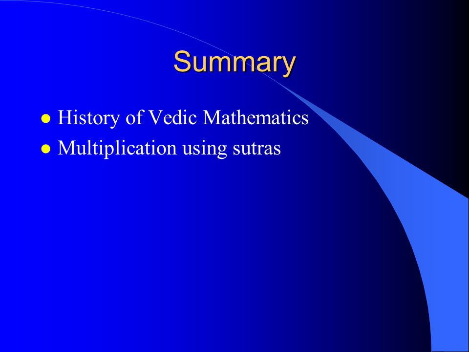 Summary l History of Vedic Mathematics l Multiplication using sutras
