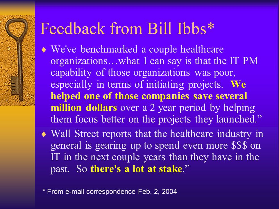 Feedback from Bill Ibbs*  We ve benchmarked a couple healthcare organizations…what I can say is that the IT PM capability of those organizations was poor, especially in terms of initiating projects.